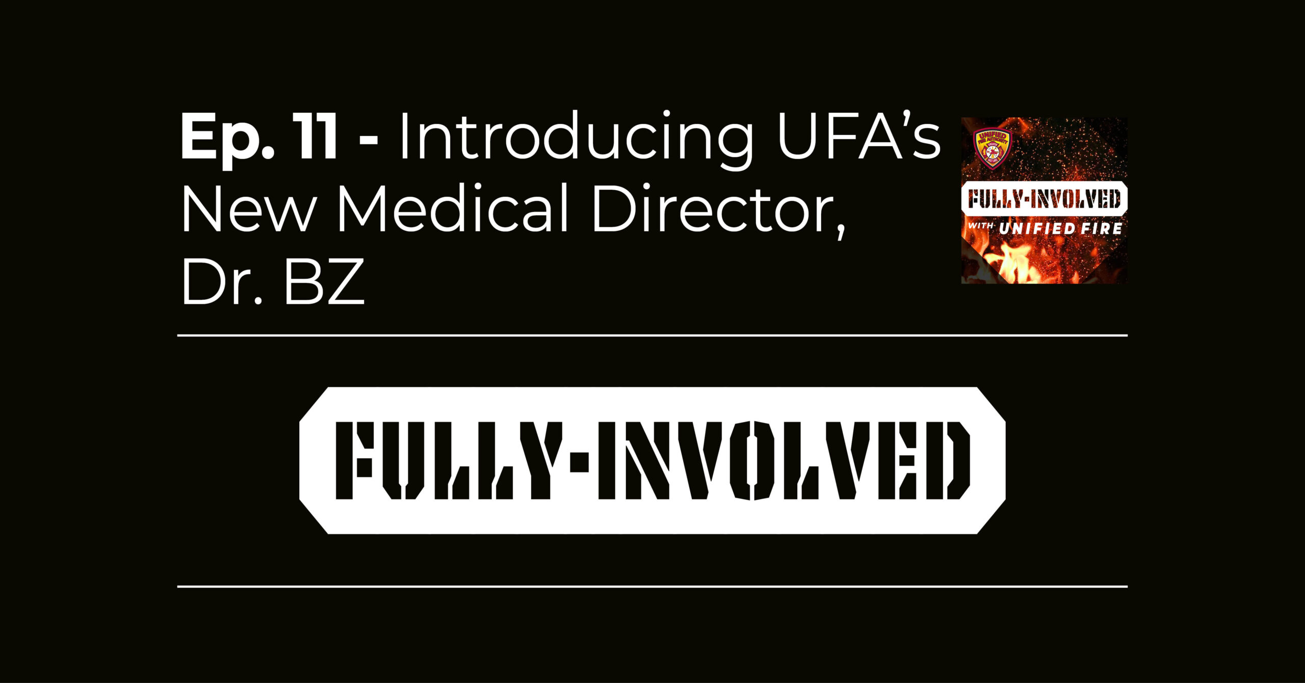 Fully Involved Ep. 11 - Introducing UFA's New Medical Director, Dr. BZ